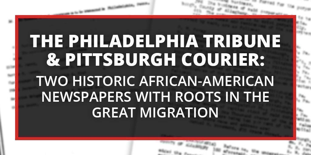 The Philadelphia Tribune and Pittsburgh Courier: Two Historic African-American Newspapers with Roots in the Great Migration